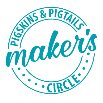 Pigskins & Pigtails Maker's Circle